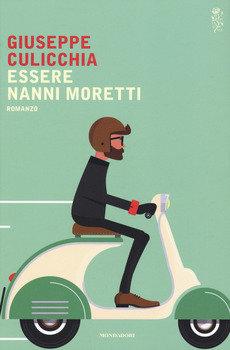Essere Nanni Moretti - Giuseppe Culicchia