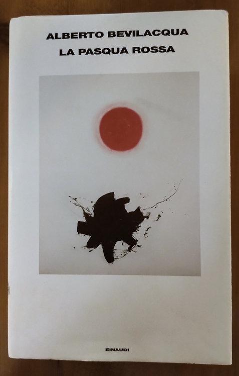 La pasqua rossa - Alberto Bevilacqua