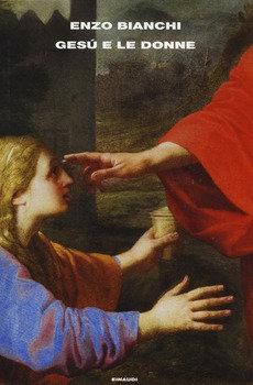 Gesù e le donne - Enzo Bianchi