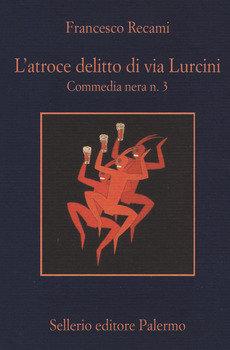 L'atroce delitto di via Lurcini - Francesco Recami