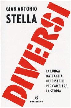 Diversi. La lunga battaglia dei disabili per cambiare la storia - G.A. Stella