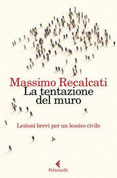 La tentazione del muro - Massimo Recalcati
