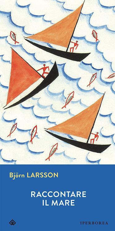 Raccontare il mare - Bjorn Larsson
