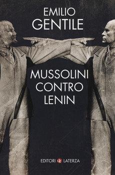 Mussolini contro Lenin - Emilio Gentile