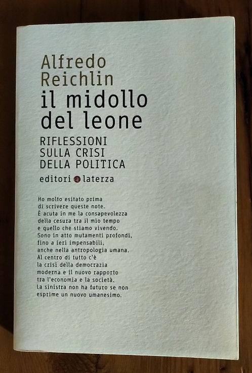 Il midollo del leone riflessioni sulla crisi della politica - Alfredo Reichlin