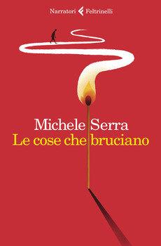 Le cose che bruciano - Michele Serra