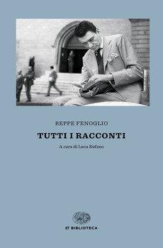 Tutti i racconti - Beppe Fenoglio
