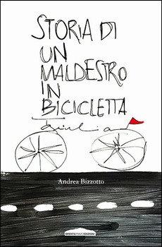 Storia di un maldestro in bicicletta - Andrea Bizzotto