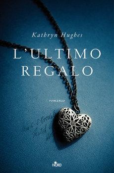 L'ultimo regalo - Kathryn Hughes