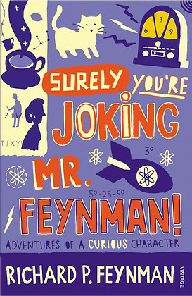 Surely You're Joking, Mr. Feynman! : Adventures of a Curious Character