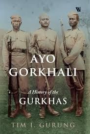 Ayo Gorkhali : A History Of The Gurkhas