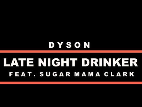 NEW MUSIC: Dyson - Late Night Drinker ft. Sugar Mama Clark