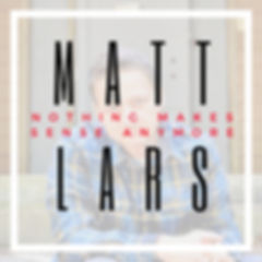 Matt Lars Nothing Makes Sense Anymore