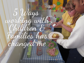 Blog - 5 Ways working with Children & Families has changed me