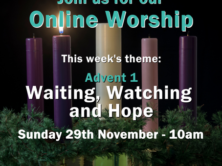 Sunday 29th November 2020 - Advent 1 - Waiting, Watching and Hope