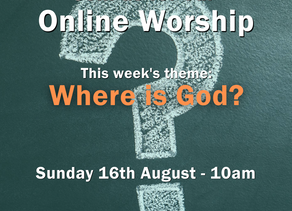 Sunday 16th August 2020 - Where is God?