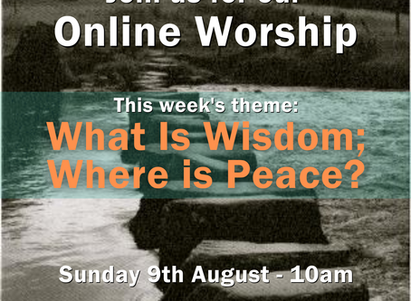 Sunday 9th August 2020 - What is Wisdom; Where is Peace?