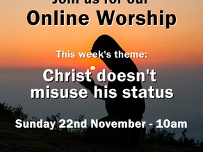 Sunday 22nd November 2020 - Christ Doesn't Misuse His Status