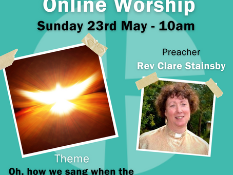 Sunday 23rd May 2021 - Oh How We Sang When The Holy Spirit Came - Pentecost