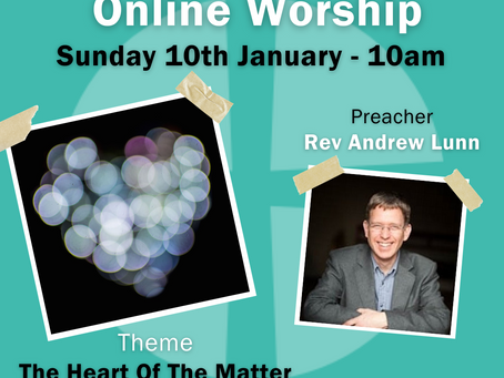 Sunday 10th January 2021 - Covenant Service - The Heart of the Matter