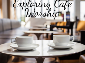 Blog - Exploring Café Worship