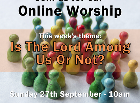 Sunday 27th September 2020 - Is The Lord Among Us Or Not?