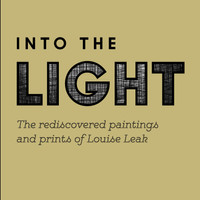 Into the Light: The Rediscovered Paintings and Prints of Louise Leak