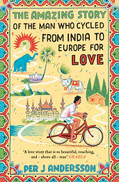 The Amazing Story of the Man Who Cycled from India to Europe for Love by Per J Andersson & translated by Anna Holmwood