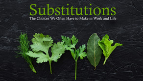 Substitutions: The Choices We Often Have to Make in Work and Life