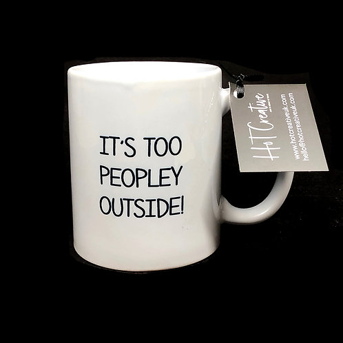It's Too people Outside! Mug