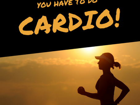 You Have To Do Cardio!