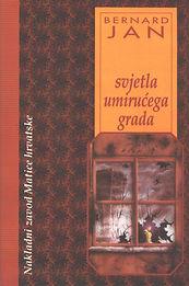Naslovnica romana Svjetla umirućega grada autora Bernarda Jana objavljena u Hrvatskoj