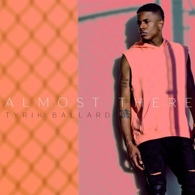 Tyrik Ballard - Almost There