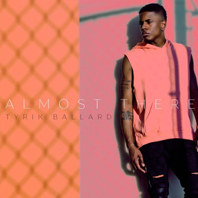 Tyrik Ballard - Almost There