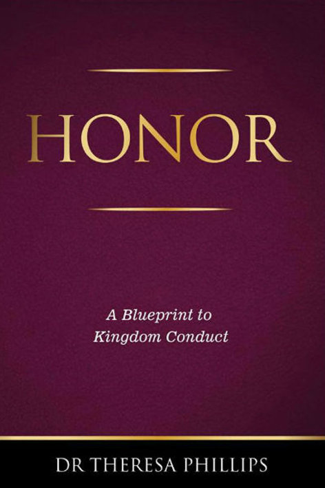 """Honor A BluePrint to Kingdom Conduct """" Dr Theresa Phillips"""