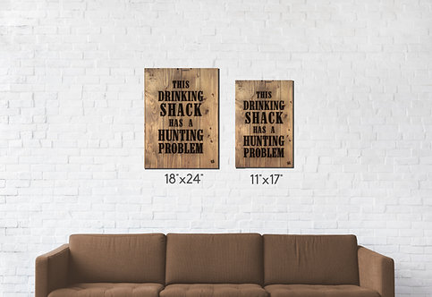 """This Drinking Shack has a Hunting Problem - 11"""" x 17"""""""
