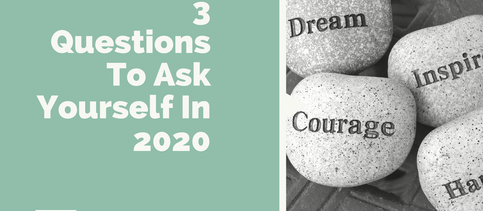 3 Questions to Ask Yourself In 2020