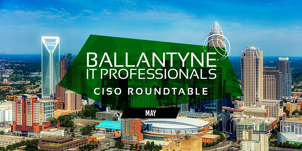 Ballantyne IT Professionals CISO Roundtable - May