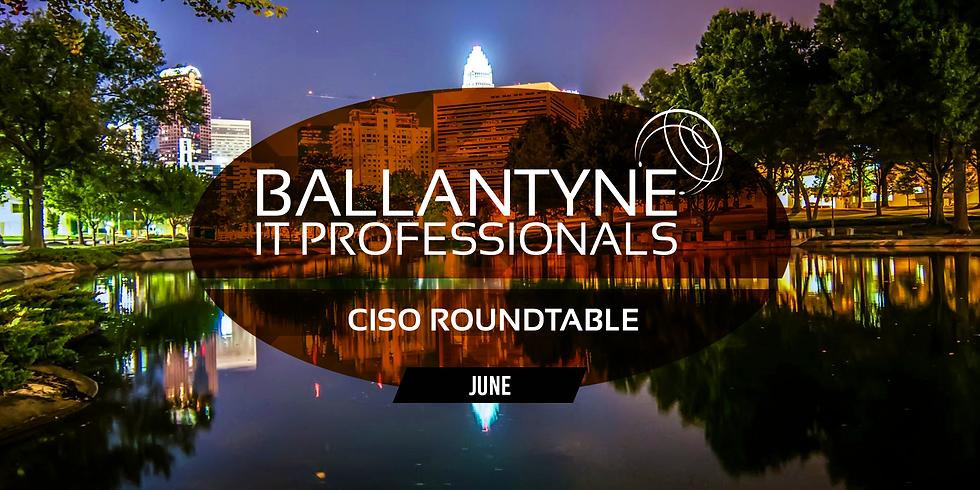 Ballantyne IT Professionals CISO Roundtable - June