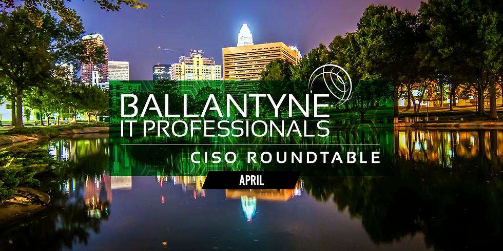 Ballantyne IT Professionals CISO Roundtable - April