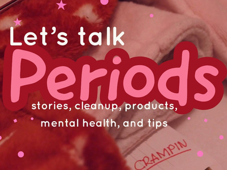 Periods: (funny stories, cleaning up, sleeping, mental health, and more)