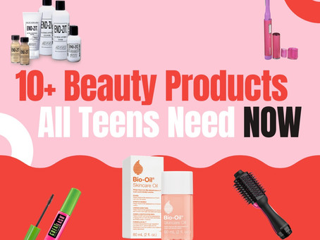 10+ Beauty Products Every Teen Needs Now!