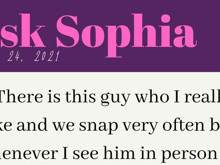 Ask Sophia: 'We Snap A Lot But It's Awkward In Person'