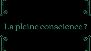 La pleine conscience (Mindfulness) ?