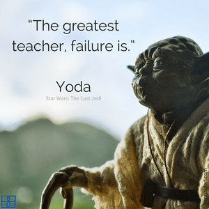 """The greatest teacher, failure is.""–Master Yoda (Star Wars)"
