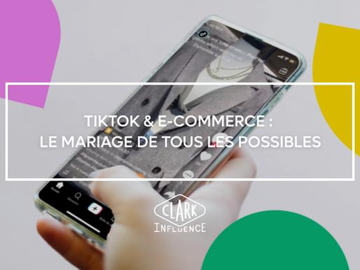 TikTok & e-commerce : le mariage de tous les possibles