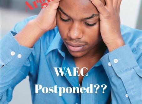 WAEC POSTPONED, NOW WHAT?