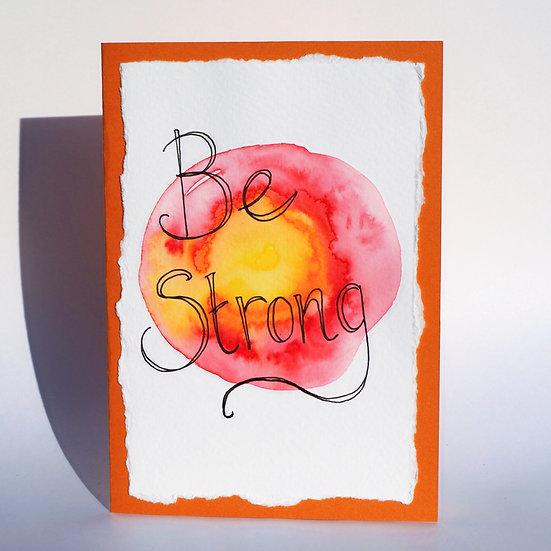 Be Strong Handmade Greetings Card