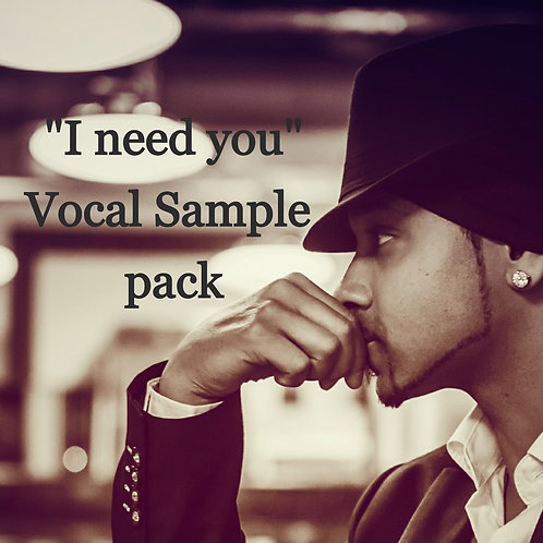 """I need you""- Vocal Samples"