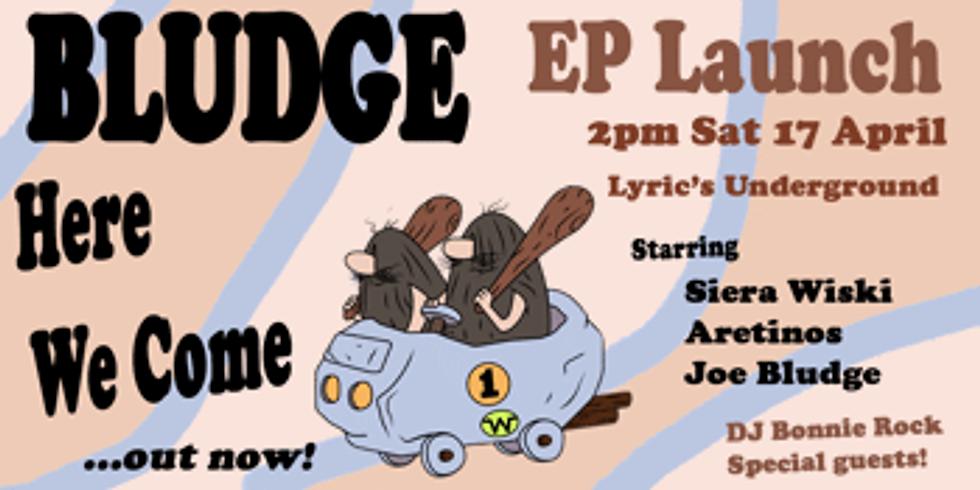 Joe Bludge (EP launch) with supports: Aretinos + Siera Wiski + DJ Bonnie Rock